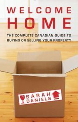 Daniels, Sarah - Welcome Home: Insider Secrets to Buying or Selling Your Property -- A Canadian Guide, ebook