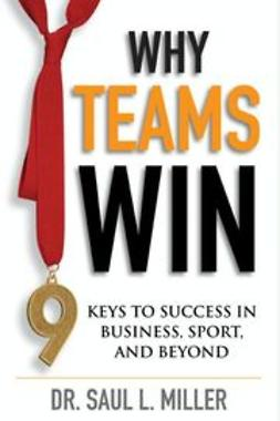 Miller, Saul L. - Why Teams Win: 9 Keys to Success In Business, Sport and Beyond, e-bok