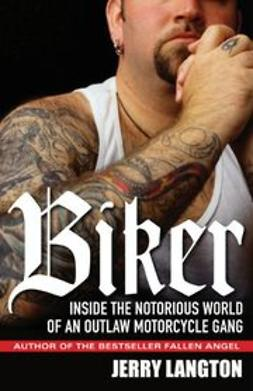 Langton, Jerry - Biker: Inside the Notorious World of an Outlaw Motorcycle Gang, ebook