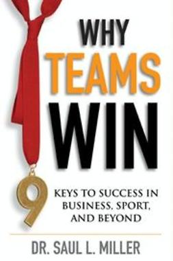 Miller, Saul L. - Why Teams Win: 9 Keys to Success In Business, Sport and Beyond, ebook