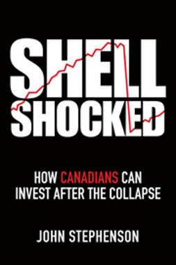 Stephenson, John - Shell Shocked: How Canadians Can Invest After the Collapse, ebook