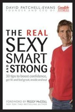 Patchell-Evans, David - The Real Sexy, Smart and Strong: 30 Tips to Boost Confidence, Get Fit and Feel Great, Inside and Out, ebook