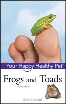 Grenard, Steve - Frogs and Toads: Your Happy Healthy Pet, ebook