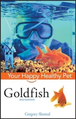 Skomal, Gregory - Goldfish: Your Happy Healthy Pet, ebook