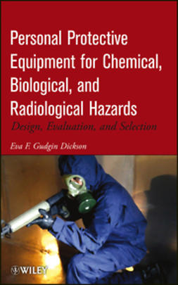 Dickson, Eva F. Gudgin - Personal Protective Equipment for Chemical, Biological, and Radiological Hazards: Design, Evaluation, and Selection, ebook