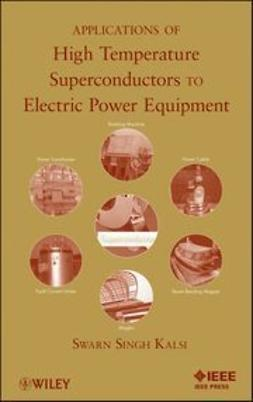 Kalsi, Swarn S. - Applications of High Temperature Superconductors to Electric Power Equipment, ebook