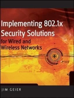 Geier, Jim - Implementing 802.1X Security Solutions for Wired and Wireless Networks, ebook