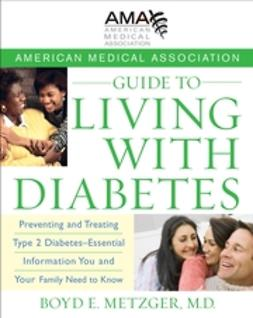 Metzger, Boyd E. - American Medical Association Guide to Living with Diabetes: Preventing and Treating Type 2 Diabetes - Essential Information You and Your Family Need to Know, ebook