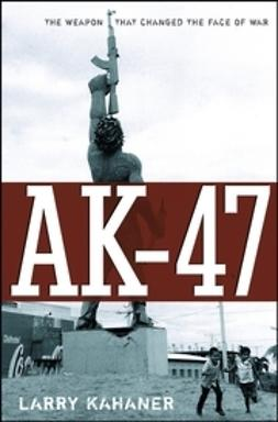 Kahaner, Larry - AK-47: The Weapon that Changed the Face of War, ebook