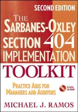 Ramos, Michael J. - The Sarbanes-Oxley Section 404 Implementation Toolkit: Practice Aids for Managers and Auditors with CD ROM, ebook