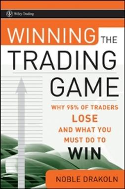 DraKoln, Noble - Winning the Trading Game: Why 95% of Traders Lose and What You Must Do To Win, ebook