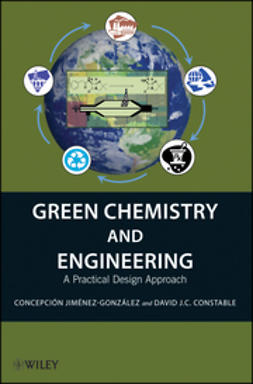 Constable, David J. C. - Green Chemistry and Engineering: A Practical Design Approach, ebook
