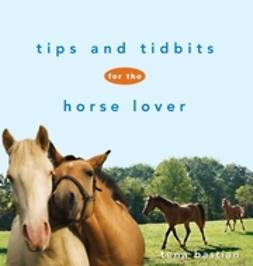 Bastian, Tena - Tips and Tidbits for the Horse Lover, e-kirja