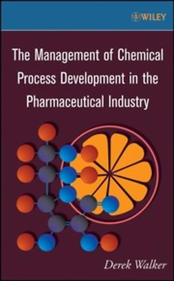 Walker, Derek - The Management of Chemical Process Development in the Pharmaceutical Industry, e-bok