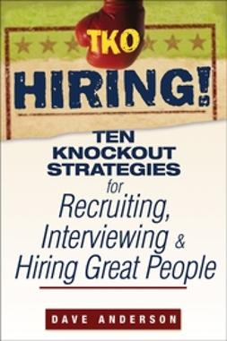 Anderson, Dave - TKO Hiring!: Ten Knockout Strategies for Recruiting, Interviewing, and Hiring Great People, ebook
