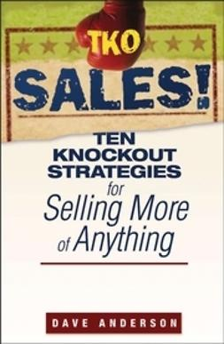Anderson, Dave - TKO Sales!: Ten Knockout Strategies for Selling More of Anything, e-kirja