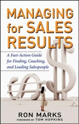 Marks, Ron - Managing for Sales Results: A Fast-Action Guide for Finding, Coaching, and Leading Salespeople, ebook