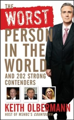 Olbermann, Keith - The Worst Person In the World: And 202 Strong Contenders, e-bok