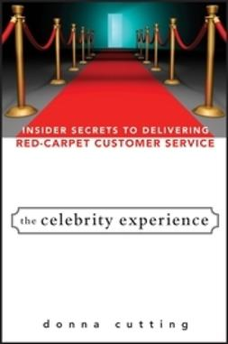 Cutting, Donna - The Celebrity Experience: Insider Secrets to Delivering Red Carpet Customer Service, ebook