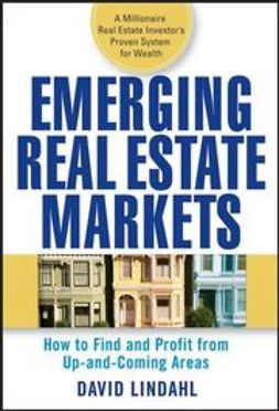 Lindahl, David - Emerging Real Estate Markets: How to Find and Profit from Up-and-Coming Areas, ebook