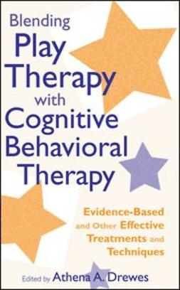 Drewes, Athena A. - Blending Play Therapy with Cognitive Behavioral Therapy: Evidence-Based and Other Effective Treatments and Techniques, e-bok