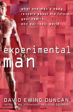 Duncan, David Ewing - Experimental Man: What One Man's Body Reveals about His Future, Your Health, and Our Toxic World, e-bok