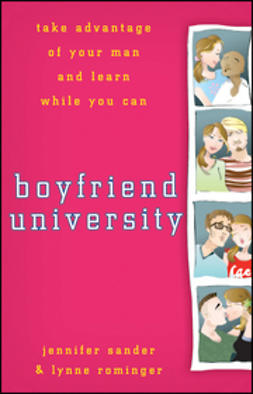 Rominger, Lynne - Boyfriend University: Take Advantage of Your Man and Learn While You Can, ebook