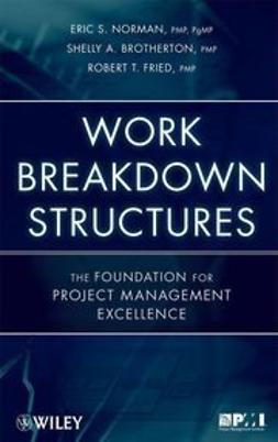 Brotherton, Shelly A. - Work Breakdown Structures: The Foundation for Project Management Excellence, ebook