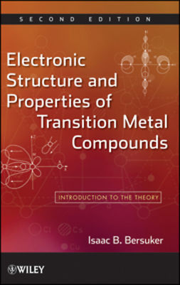 Bersuker, Isaac B. - Electronic Structure and Properties of Transition Metal Compounds: Introduction to the Theory, ebook