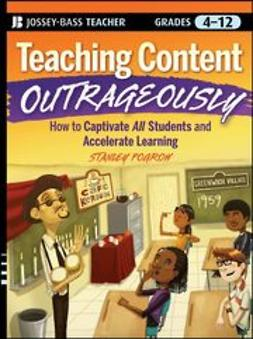 Pogrow, Stanley - Teaching Content Outrageously: How to Captivate All Students and Accelerate Learning, Grades 4-12, e-bok
