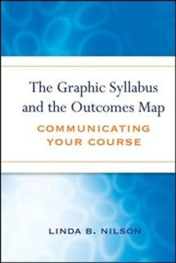 Nilson, Linda B. - The Graphic Syllabus and the Outcomes Map: Communicating Your Course, ebook
