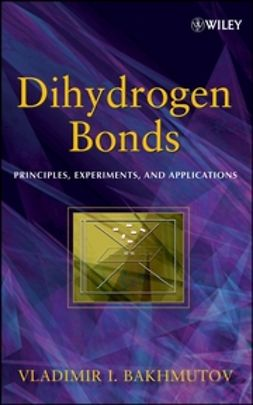 Bakhmutov, Vladimir I. - Dihydrogen Bond: Principles, Experiments, and Applications, ebook