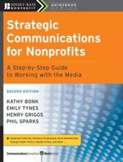 Bonk, Kathy - Strategic Communications for Nonprofits: A Step-by-Step Guide to Working with the Media, e-bok