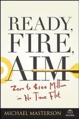 Masterson, Michael - Ready, Fire, Aim: Zero to $100 Million in No Time Flat, ebook
