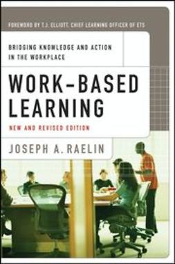 Raelin, Joseph A. - Work-Based Learning: Bridging Knowledge and Action in the Workplace, ebook