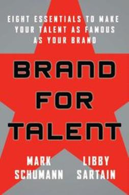 Sartain, Libby - Brand for Talent: Eight Essentials to Make Your Talent as Famous as Your Brand, e-bok