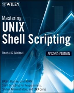 Michael, Randal K. - Mastering Unix Shell Scripting: Bash, Bourne, and Korn Shell Scripting for Programmers, System Administrators, and UNIX Gurus, ebook