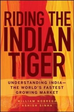 Nobrega, William - Riding the Indian Tiger: Understanding India -- the World's Fastest Growing Market, ebook
