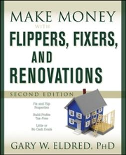 Eldred, Gary W. - Make Money with Flippers, Fixers, and Renovations, ebook