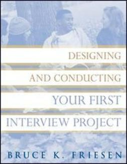 Friesen, Bruce K. - Designing and Conducting Your First Interview Project, ebook