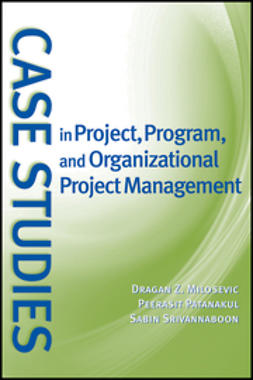 Milosevic, Dragan Z. - Case Studies in Project, Program, and Organizational Project Management, e-kirja