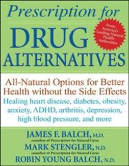 Balch, James - Prescription for Drug Alternatives: All-Natural Options for Better Health without the Side Effects, ebook