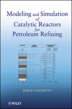 Ancheyta, J. - Modeling and Simulation of Catalytic Reactors for Petroleum Refining, ebook