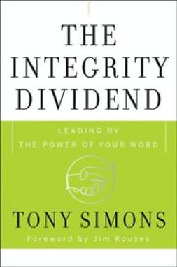Simons, Tony - The Integrity Dividend: Leading by the Power of Your Word, ebook