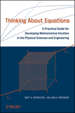 Bernstein, Matt A. - Thinking About Equations: A Practical Guide for Developing Mathematical Intuition in the Physical Sciences and Engineering, ebook