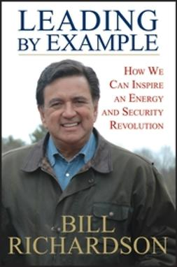Richardson, Bill - Leading by Example: How We Can Inspire an Energy and Security Revolution, ebook