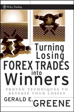 Greene, Gerald E. - Turning Losing Forex Trades into Winners: Proven Techniques to Reverse Your Losses, ebook