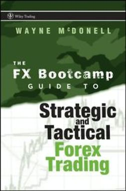 McDonell, Wayne - The FX Bootcamp Guide to Strategic and Tactical Forex Trading, ebook
