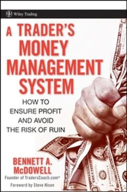 McDowell, Bennett A. - A Trader's Money Management System: How to Ensure Profit and Avoid the Risk of Ruin, e-kirja