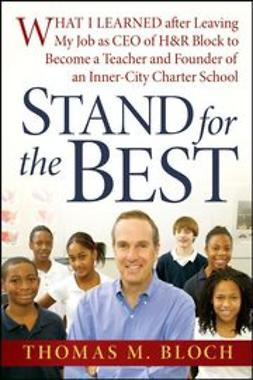 Bloch, Thomas M. - Stand for the Best: What I Learned after Leaving My Job as CEO of H&R Block to Become a Teacher and Founder of an Inner-City Charter School, ebook